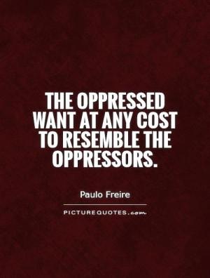 oppressed quote source http picturequotes com oppressed quotes