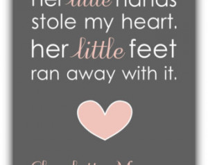 ... Little Hands Stole My heart. Her Little Feet Ran Away With It