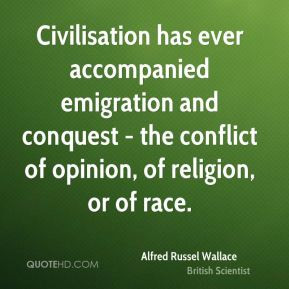Alfred Russel Wallace - Civilisation has ever accompanied emigration ...