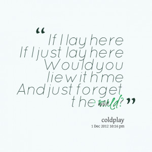 Quotes Picture: if i lay here if i just lay here would you lie with me ...