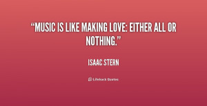 quote-Isaac-Stern-music-is-like-making-love-either-all-219856.png