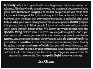 Discovered this quote from Ira Glass here .