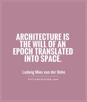 Architecture Quotes Space Quotes Ludwig Mies Van Der Rohe Quotes