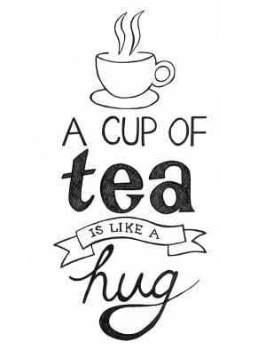 ... , this quote 'a cup of tea is like a hug' sums up me pretty well