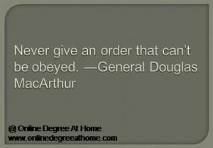 Educational leadership quotes. Never give an order that can't be ...