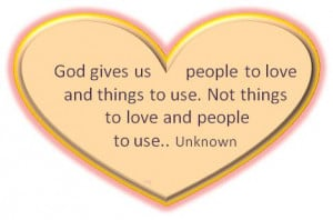 Inspirational quotes self love: God gives us people to love and things ...