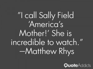 matthew rhys quotes i call sally field america s mother she is ...