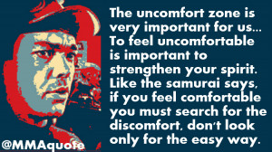 ... samurai says, if you feel comfortable you must search for the