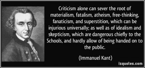 Criticism alone can sever the root of materialism, fatalism, atheism ...