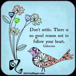 Don't settle and follow your heart