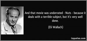 ... deals with a terrible subject, but It's very well done. - Eli Wallach