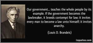 ... to become a law unto himself; it invites anarchy. - Louis D. Brandeis