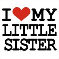 Showing (13) Pix For (I Love My Little Sister Quotes)...