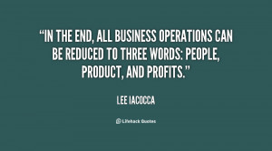 In the end, all business operations can be reduced to three words ...