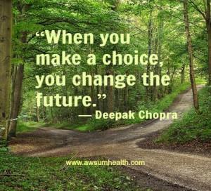... change the future.: - Deepak Chopra (I am having fun with this quote