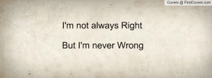 not always RightBut I'm never Wrong cover