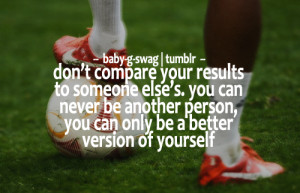Never compare yourself to others…