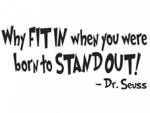 Why Fit in When You Were Born to Stand Out Seuss Quote