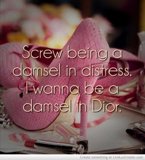 Screw being a damsel in distress. I wanna be a damsel in #Dior. #funny ...