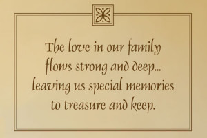 love in our family flows strong and deep...leaving us special memories ...