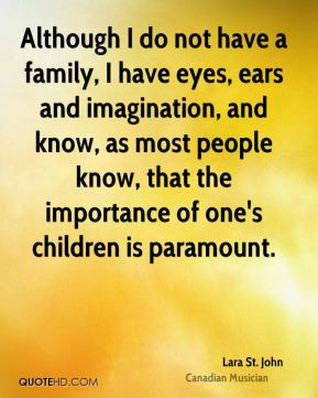 ... , that the importance of one's children is paramount. - Lara St. John