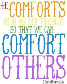 Corinthians 1:4 He comforts us in all our troubles so that we can ...