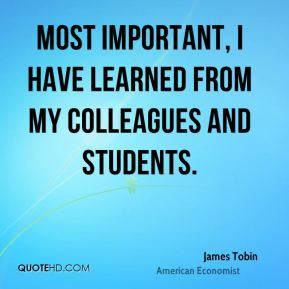 James Tobin - Most important, I have learned from my colleagues and ...