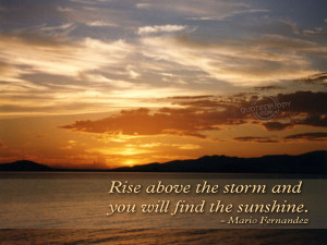 ... Above the Storm and You Will Find the Sunshine ~ Inspirational Quote