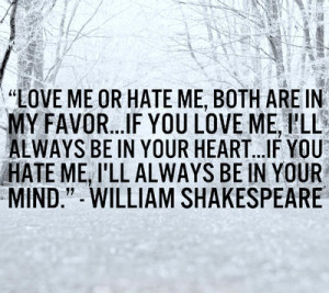 Love me or hate me, both are in my favor...If you love me, I'll always ...