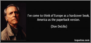 ve come to think of Europe as a hardcover book, America as the ...