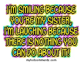 Oh yes!!! So True!! I love my sisters!!!!!