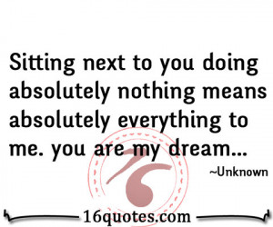 ... to you doing absolutely nothing means absolutely everything to me