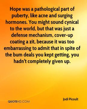 Hope was a pathological part of puberty, like acne and surging ...