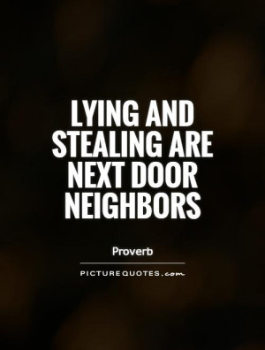 Lying and stealing are next door neighbors Picture Quote #1