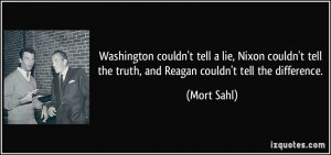 tell a lie, Nixon couldn't tell the truth, and Reagan couldn't tell ...