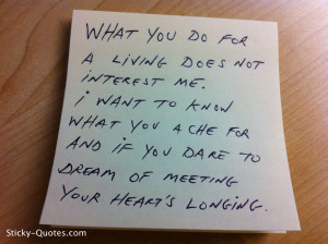 What you do for a living does not interest me. I want to know what you ...
