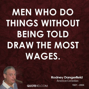 Men who do things without being told draw the most wages.