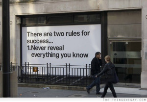 There are two rules for success never reveal everything you know
