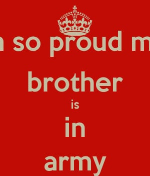 My Brother Is In The Army Im so proud my brother is in