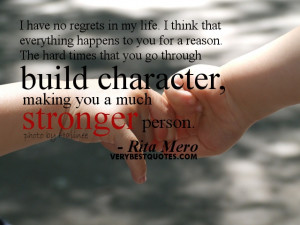 Character-Quotes-I-have-no-regrets-in-my-life.-I-think-that-everything ...