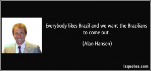 ... likes Brazil and we want the Brazilians to come out. - Alan Hansen