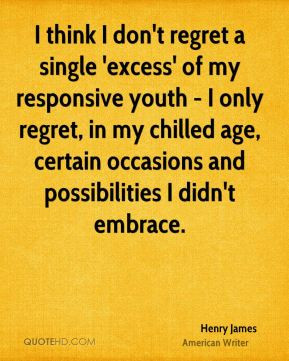 Henry James - I think I don't regret a single 'excess' of my ...