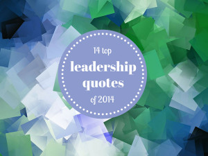 14 favorite leadership quotes of 2014 (slideshow)