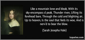 ... feels its woe, And is nerv'd to bear the blow. - Sarah Josepha Hale