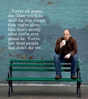 Louie CK - dead people quote