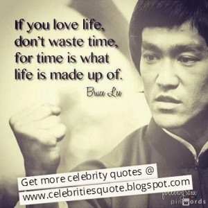 Bruce Lee quote ️ Time is what life is made up of