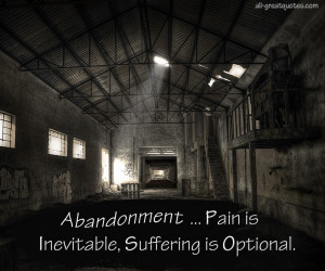 Abandonment...Pain is inevitable...Suffering is optional.