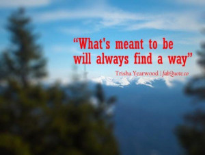 Trisha yearwood whats meant to be quote