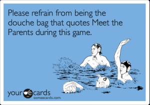 Ecard: Please refrain from being the douche bag that quotes Meet ...