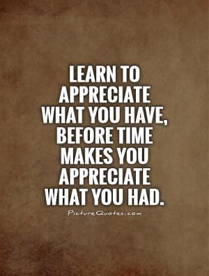 Appreciate What You Have You Are Appreci...